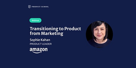 Webinar: Transitioning to Product from Marketing by Amazon Product Leader tickets
