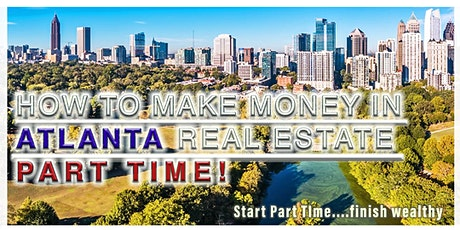MAKE MONEY in Real Estate Part Time, ATLANTA Introduction tickets