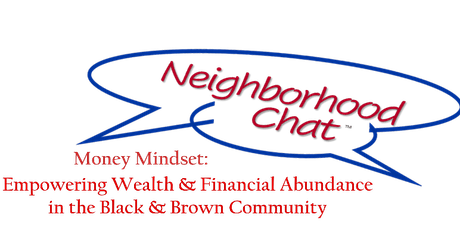 Neighborhood Chat on  Money Mindset in the Black/Brown Community tickets