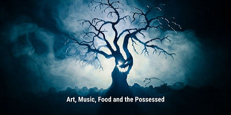 Art, Music, Food and the Possessed tickets