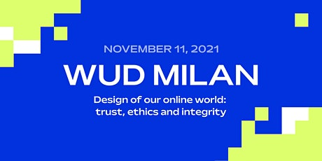 WUD Milan 2021 - Design of our Online World: Trust, Ethics and Integrity tickets