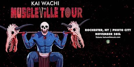Kai Wachi Muscleville Tour - Rochester tickets