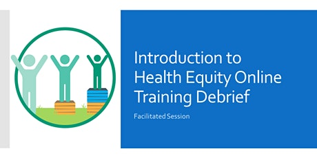 Introduction to Health Equity Online Training Debrief tickets