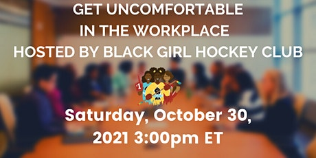 Get Uncomfortable in the Workplace: A Panel Discussion tickets