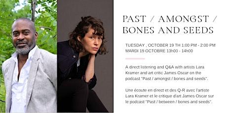 Past / amongst / bones and seeds by Lara Kramer and James Oscar tickets