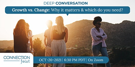 Deep Conversation   Growth vs. Change: Why it matters & which do you need? tickets