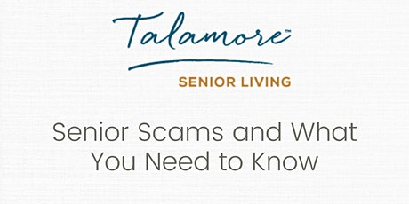 Talamore Senior Living Presents: Senior Scams & What You Need to Know tickets