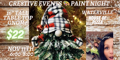 """$22 Paint Night-16""""  Table Top Gnome- Waterville House of Pizza tickets"""