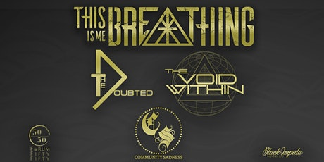THIS IS ME BREATHING | THE DOUBTED | THE VOID WITHIN | COMMUNITY SADNESS tickets