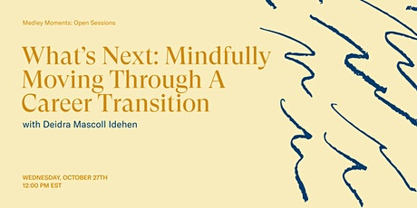 What's Next: Mindfully Moving Through a Career Transition tickets