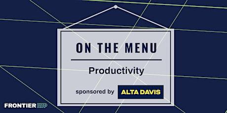 On the Menu: Productivity | Sponsored by Alta Davis tickets