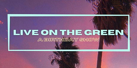 LIVE ON THE GREEN: a birthday show tickets