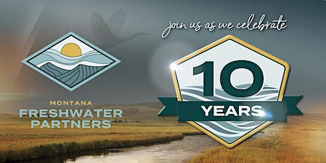 Montana Freshwater Partners' 10-Year Anniversary Party tickets