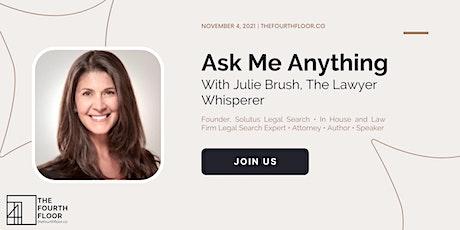 "AMA with Julie Brush aka ""The Lawyer Whisperer"" Tickets"