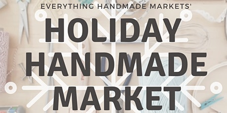Holiday Handmade Market by Everything Handmade Markets tickets