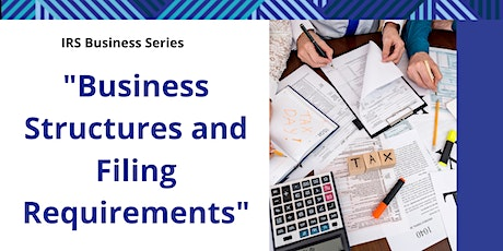 IRS Business Series: Business Structures and Filing Requirements tickets