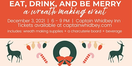 EAT DRINK AND BE MERRY | A WREATH MAKING EVENT tickets