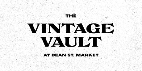 The Vintage Vault at Dean St. Market tickets