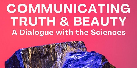 Communicating Truth and Beauty: A Dialogue with the Sciences tickets