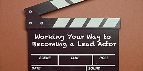 Working Your Way to Becoming a Lead Actor tickets