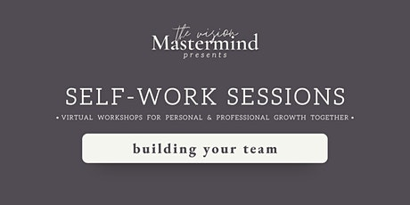 Self-Work Virtual Session: building your team Tickets