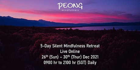 5-Day Silent Mindfulness Retreat, Dec 2021, Singapore Time(Online) 5日正念止语静修 tickets