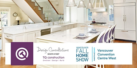 FREE Design Consultations with TQ Construction / Vancouver Fall Home Show tickets