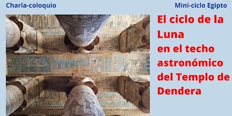 """""""El ciclo de la Luna en el techo astronómico del templo de Dendera"""" entradas"""