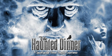 The Haunted Dinner: Spooktacular Dinner Theatre Experience - 3 SEATS LEFT!! tickets