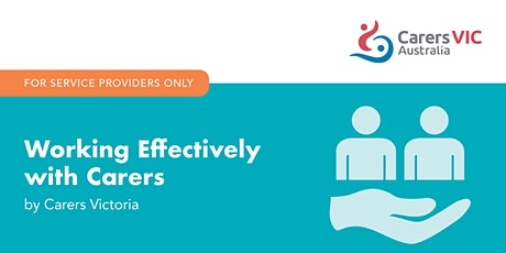 Working Effectively with Carers Online Workshop - Service Providers #8421 tickets