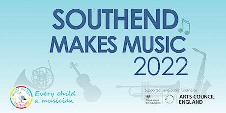 Southend Makes Music 2022 -Tues 22nd  Mar 2022- School performance booking tickets