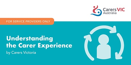 Understanding the Carer Experience Online Workshop -Service Providers #8454 tickets