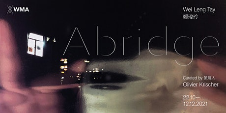 Abridge - 鄭瑋玲個人展覽 | Abridge - Wei Leng Tay Solo Exhibition tickets