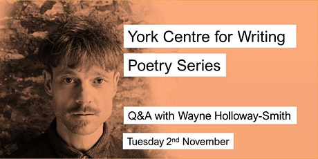 York Centre for Writing Poetry Series: Q&A with Wayne Holloway-Smith tickets