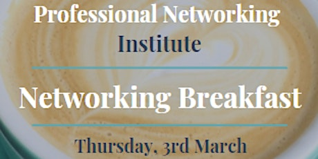 Professional Networking Institute - Networking Breakfast - March tickets