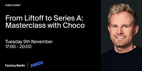 From Liftoff to Series A: Masterclass with Choco Tickets