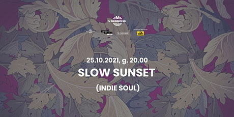 V Sessions: Slow Sunset @ Concordia Design tickets