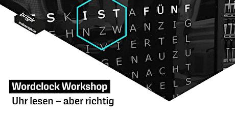 Wordclock Workshop - Uhr lesen – aber richtig! Tickets
