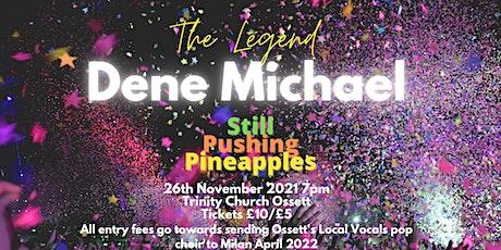 Dene Michael - Still Pushing Pineapples tickets