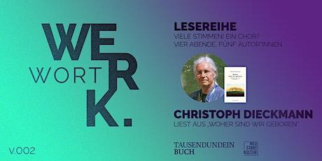 """Christoph Dieckmann liest aus """"Woher sind wir geboren"""" - Wortwerk Teil 2/4 Tickets"""