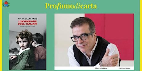 MARCELLO FOIS - L'invenzione degli italiani. Dove ci porta il cuore biglietti