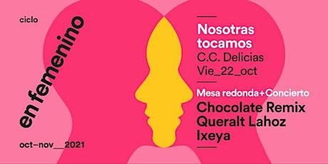 CHOCOLATE REMIX + QUERALT LAHOZ + IXEYA / Nosotras Tocamos 2021 entradas