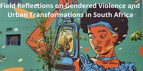 Field Reflections on Gendered Violence and Urban Transformations in SA tickets