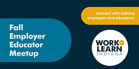 Work and Learn Indiana Fall Employer Educator Meetup tickets