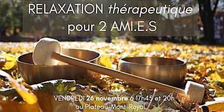 RELAXATION thérapeutique pour 2 AMI.E.S, 26 novembre billets