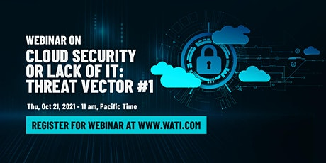 Webinar on: Cloud Security or Lack of It: Threat Vector #1 tickets