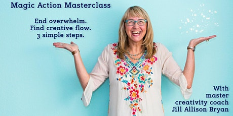 Magic Action Masterclass ~ 3 steps to end overwhelm & find creative flow. tickets