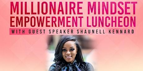 Millionaire Mindset Empowerment Luncheon w/ Guest Host Shaunell Kennard tickets