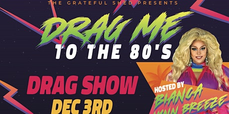 Drag me to the 80's at Grateful Shed tickets