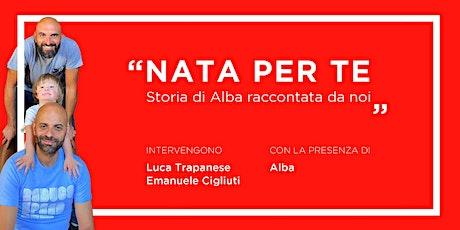 Nata per te - La storia di Alba raccontata da noi biglietti
